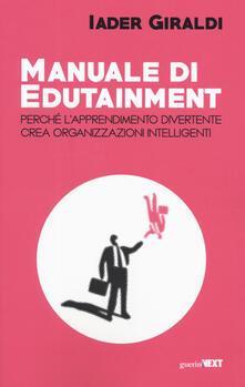 Manuale di edutainment. Perché l'apprendimento divertente crea organizzazioni intelligenti - Iader Giraldi - copertina