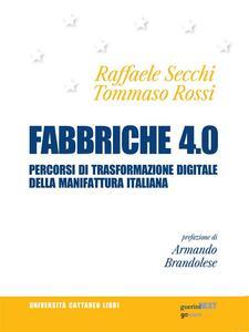 Fabbriche 4.0. Percorsi di trasformazione digitale della manifattura italiana - Tommaso Rossi,Raffaele Secchi - ebook