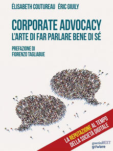Corporate advocacy. L'arte di far parlare bene di sé - Elisabeth Coutureau,Eric Giuily,Laura Dapelli - ebook