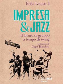 Impresa & jazz. Il lavoro di gruppo a tempo di swing - Erika Leonardi - ebook