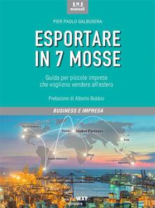 Esportare in 7 mosse. Guida per piccole imprese che vogliono vendere all'estero - Pier Paolo Galbusera - ebook