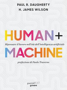 Human+Machine. Ripensare il lavoro nell'età dell'intelligenza artificiale - Paul R. Daugherty,H. James Wilson,Laura Berna - ebook