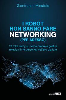 Collegiomercanzia.it I robot non sanno fare networking (per adesso). 12 take away su come creare e gestire relazioni interpersonali nell'era digitale Image