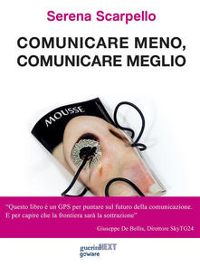 Comunicare meno, comunicare meglio. #meme. Con un'intervista a Ferruccio de Bortoli - Serena Scarpello - ebook