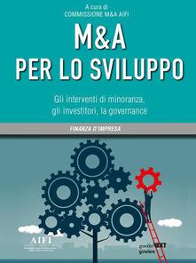 M&A per lo sviluppo. Gli interventi di minoranza, gli investitori, la governance - Commissione M&A AIFI - ebook