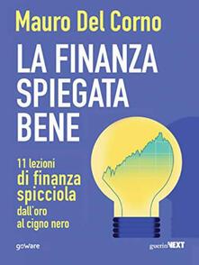 La finanza spiegata bene. 11 lezioni di finanza spicciola dall'oro al cigno nero - Mauro Del Corno - copertina