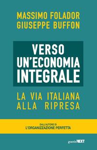 Verso un'economia integrale. La via italiana alla ripresa - Folador Massimo Buffon Giuseppe - wuz.it
