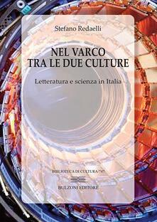 Nel varco tra le due culture. Letteratura e scienza in Italia - Stefano Redaelli - copertina
