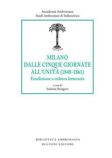 Milano dalle Cinque Giornate all'Unità (1848-1861). Erudizione e cultura letteraria - copertina