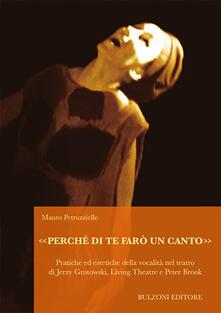 «Perché di te farò un canto». Pratiche ed estetiche della vocalità nel teatro di Jerzy Grotowski, Living Theatre e Peter Brook - Mauro Petruzziello - copertina