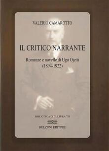 Il critico narrante. Romanze e novelle di Ugo Ojetti (1894-1922) - Valerio Camarotto - copertina