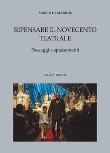 Ripensare il Novecento teatrale. Paesaggi e spaesamenti - Marco De Marinis - copertina