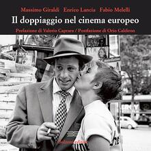 Il doppiaggio nel cinema europeo - Enrico Lancia,Fabio Melelli,Massimo Giraldi - copertina