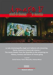 Imago. Studi di cinema e media (2018). Vol. 17: sala cinematografica dagli anni Settanta allo streaming. Storia, memoria e futuro del cinema, La..pdf