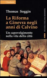 La riforma a Ginevra negli anni di Calvino. Un capovolgimento nella vita della città