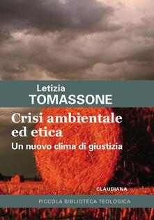 Crisi ambientale ed etica. Un nuovo clima di giustizia - Letizia Tomassone - copertina