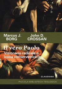 Il Il vero Paolo. Visionario radicale o icona conservatrice? - Borg Marcus J. Crossan John D. - wuz.it