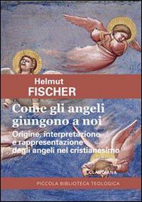 Come gli angeli giungono a noi. Origine, interpretazione e rappresentazione degli angeli nel cristianesimo