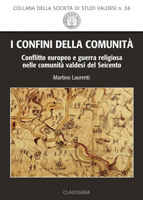I confini della comunità. Conflitto europeo e guerra religiosa nelle comunità valdesi del Seicento