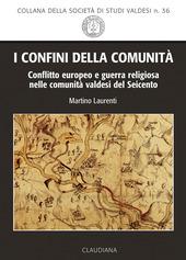I confini della comunita. Conflitto europeo e guerra religiosa nelle comunita valdesi del Seicento