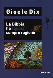 La Bibbia ha (quasi) sempre ragione - Gioele Dix - copertina