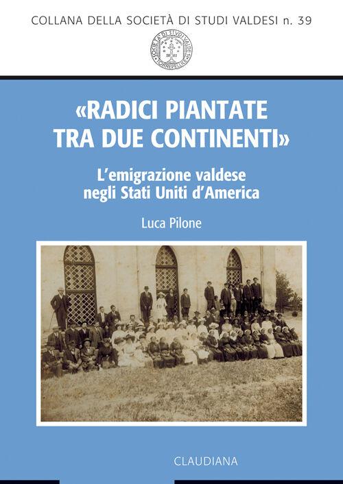 «Radici piantate tra due continenti». L'emigrazione valdese negli Stati Uniti d'America