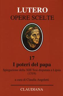 I poteri del Papa. Spiegazione della XIII Tesi disputata a Lipsia (1519). Testo latino a fronte.pdf