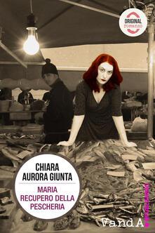 Maria Recupero della Pescheria - Chiara Aurora Giunta - ebook