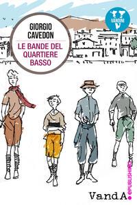 Le bande del quartiere basso - Giorgio Cavedon - ebook
