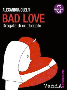 Bad love. Drogata di un drogato - Alexandra Guelfi - ebook