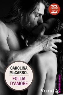 Follia d'amore - Carolina McCarrol - ebook
