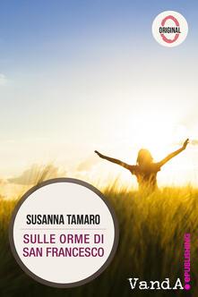 Sulle orme di San Francesco - Susanna Tamaro - ebook