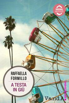 A testa in giù - Raffaella Formillo - ebook