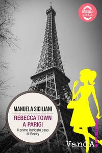 Rebecca Town a Parigi. Il primo intricato caso di Becky - Manuela Siciliani - ebook