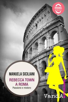 Rebecca Town a Roma. Passione e mistero - Manuela Siciliani - ebook
