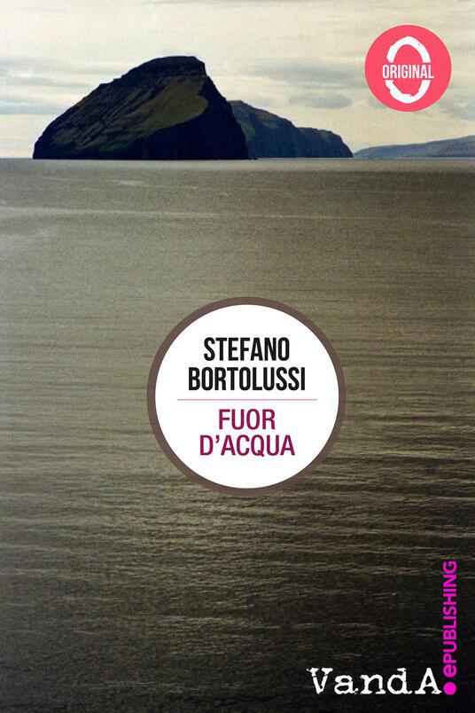 Fuor d'acqua - Stefano Bortolussi - ebook