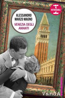 Venezia degli amanti - Alessandro Marzo Magno - ebook