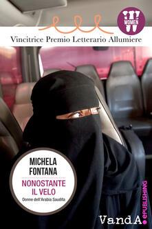 Nonostante il velo. Donne dell'Arabia Saudita - Michela Fontana - ebook