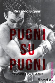Pugni su pugni - Riccardo Signori - copertina