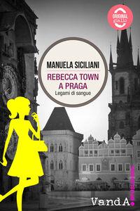 Rebecca town a Praga. Legami di sangue