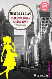 Rebecca Town a New York. Ritorno a casa - Manuela Siciliani - ebook