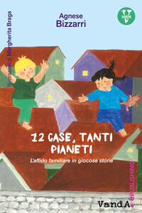 12 case, tanti pianeti. L'affido familiare in giocose storie - Agnese Bizzarri,Margherita Braga - ebook