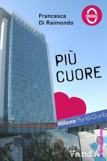 Più cuore - Francesca Di Raimondo - ebook