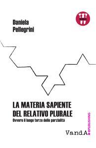 La materia sapiente del relativo plurale. Ovvero il luogo terzo delle parzialità - Daniela Pellegrini - ebook