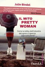 Il mito Pretty woman. Come la lobby dell'industria del sesso ci spaccia la prostituzione