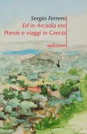 Ed in Arcadia ero. Poesie e viaggi in Grecia