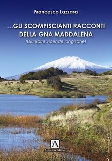 Gli scompiscianti racconti della gna Maddalena. (Disinibite vicende longitane).pdf