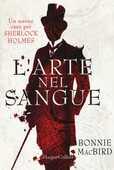 Libro L' arte nel sangue. Un nuovo caso per Sherlock Holmes Bonnie MacBird