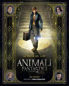 Libro Animali fantastici e dove trovarli. La magia del film Ian Nathan