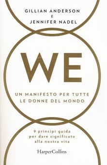 WE. Un manifesto per tutte le donne del mondo. 9 principi guida per dare significato alla nostra vita - Gillian Anderson,Jennifer Nadel - copertina